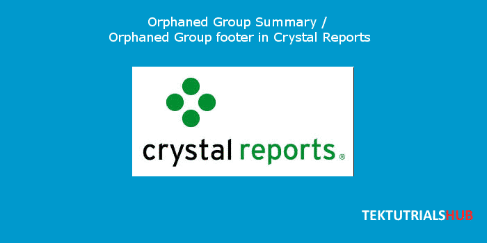 Orphaned Group Summary Orphaned Group footer in Crystal Reports