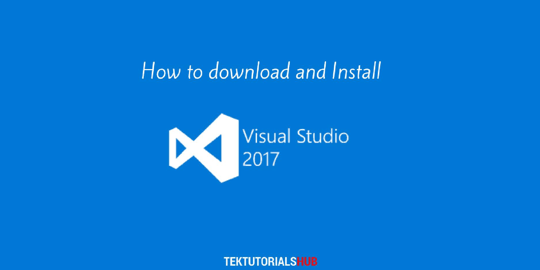 How to Download and Install Visual Studio 2017 - TekTutorialsHub