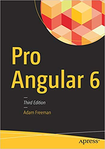 Pro Angular 6. Definitely one of the top Angular books to have